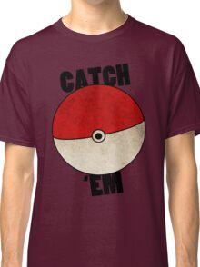 Catch 'Em Classic T-Shirt