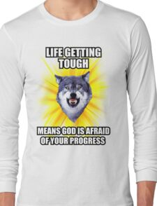 Courage Wolf - Life Getting Tough Means God is Afraid of Your Progress Long Sleeve T-Shirt