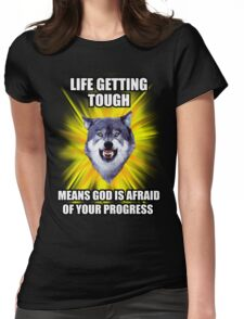 Courage Wolf - Life Getting Tough Means God is Afraid of Your Progress Womens Fitted T-Shirt