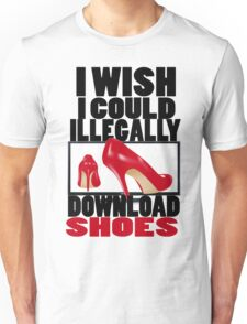 I WISH I COULD ILLEGALLY DOWNLOAD SHOES Unisex T-Shirt