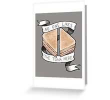 No One Likes The Tuna Here Greeting Card