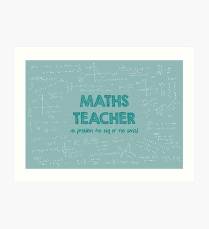 Maths Teacher (no problem too big or too small) - green Art Print