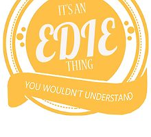 It's an EDIE thing! by jackiepham
