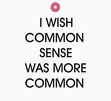 Common Sense Unisex T-Shirt