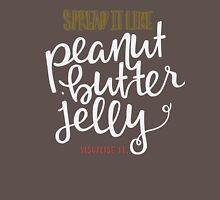 Spread it like Peanut Butter Jelly Unisex T-Shirt