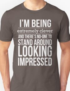 I'm Being Extremely Clever T-Shirt