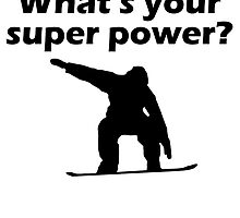 I Snowboard Whats Your Super Power by kwg2200