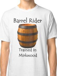 Barrel Rider - Trained in Mirkwood Classic T-Shirt
