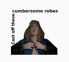 Yonderland - Cast off these cumbersome robes Unisex T-Shirt