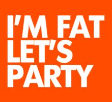 I'm fat let's party Kids Clothes