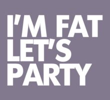 I'm fat let's party Kids Clothes