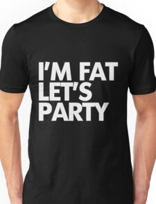 I'm fat let's party Unisex T-Shirt