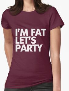I'm fat let's party Womens Fitted T-Shirt