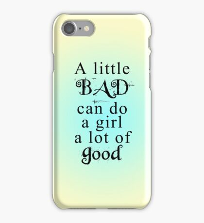 A little bad can do a girl a lot of good  iPhone Case/Skin