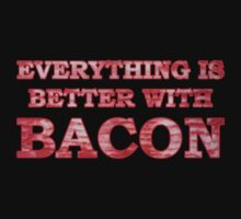 Everything Is Better With Bacon by omadesign