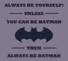 Always Be Yourself Unless You Can be Batman Then Be Batman by xdurango