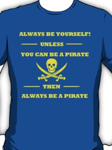 Yellow Always Be Yourself Unless You Can Be A Pirate  T-Shirt