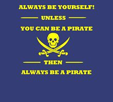 Yellow Always Be Yourself Unless You Can Be A Pirate  Unisex T-Shirt