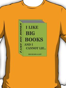 I LIKE BIG BOOKS AND I CANNOT LIE.. by Sir Reads-a-Lot T-Shirt