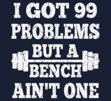 99 Problems But A Bench Ain't One by xdurango