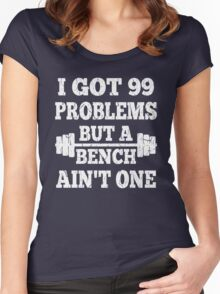 99 Problems But A Bench Ain't One Women's Fitted Scoop T-Shirt