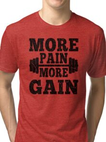 More Pain More Gain Fitness Motivation Tri-blend T-Shirt