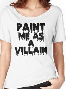 Paint Me As a Villain Women's Relaxed Fit T-Shirt