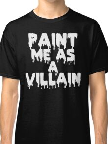 Paint Me As a Villain Classic T-Shirt