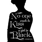 No One Wants to Kiss a Girl in Black  by Dowager Countess