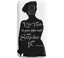 Put That in Your Pipe and Smoke it Samsung Galaxy Case/Skin