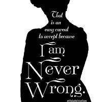 That is an Easy Caveat to Accept, Because I am Never Wrong by Dowager Countess