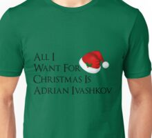 All I Want For Christmas Is Adrian Ivashkov Unisex T-Shirt