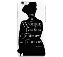 I'm A Woman. I Can Be As Contrary As I Choose. iPhone Case/Skin