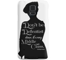 Don't Be Defeatist Dear, It's Very Middle Class Samsung Galaxy Case/Skin