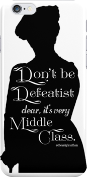 Don't Be Defeatist Dear, It's Very Middle Class by Dowager Countess