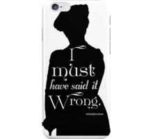 I Must Have Said It Wrong iPhone Case/Skin
