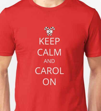 Keep Calm and Carol On Unisex T-Shirt