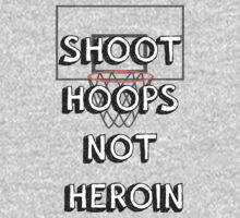Shoot hoops, not heroin by JustCallMeDre