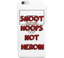 Shoot hoops, not heroin iPhone Case/Skin