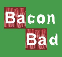 Bacon Bad by BattleTheGazz
