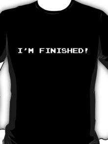 'I'm Finished' White T-Shirt