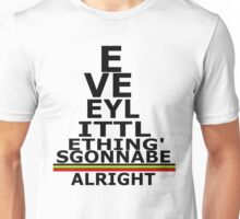 Every thing's gonna be alright Unisex T-Shirt