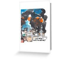Why do we have to live like this? Greeting Card
