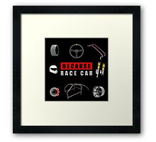Because Race Car Framed Print