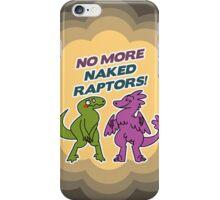 No Naked Raptors iPhone Case/Skin