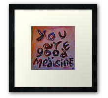 you are good medicine Framed Print