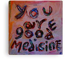 you are good medicine Canvas Print