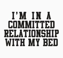 I'm In A Committed Relationship by designsbybri