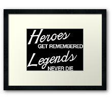 Heroes Get Remembered, Legends Never Die Framed Print
