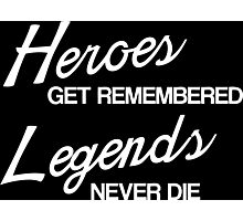Heroes Get Remembered, Legends Never Die Photographic Print